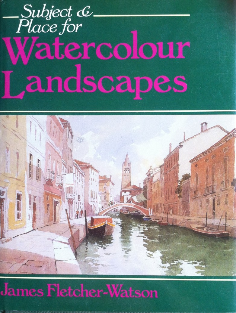 Subject and Place for Watercolour Landscapes, James Fletcher-Watson